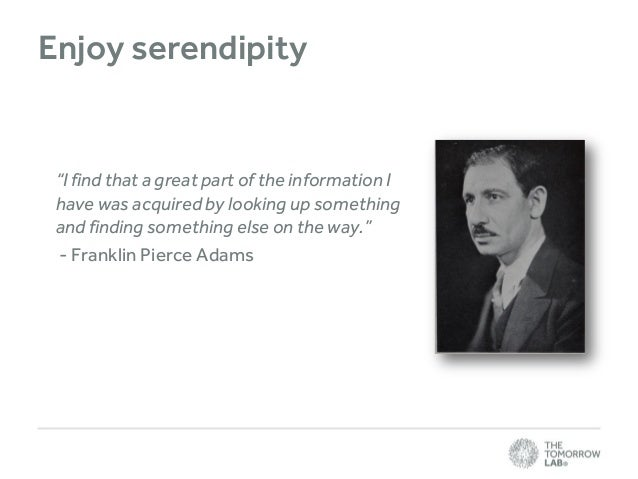 """Enjoy serendipity  """"I find that a great part of the information I have was acquired by looking up something and finding so..."""