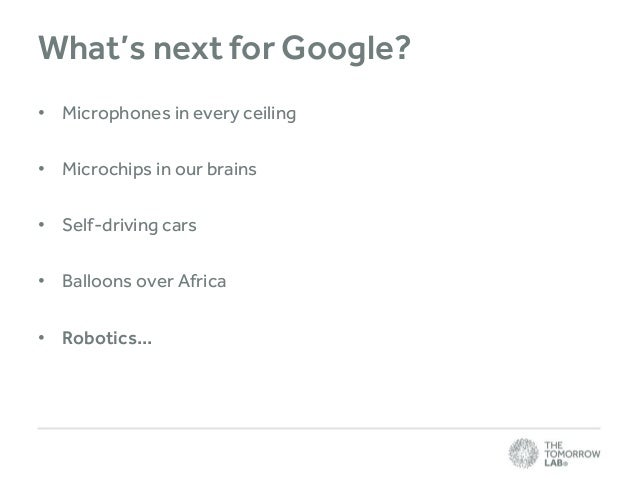 What's next for Google? • Microphones in every ceiling • Microchips in our brains • Self-driving cars  • Balloons over Afr...