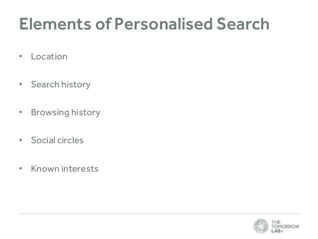 Elements of Personalised Search • Location • Search history • Browsing history  • Social circles • Known interests
