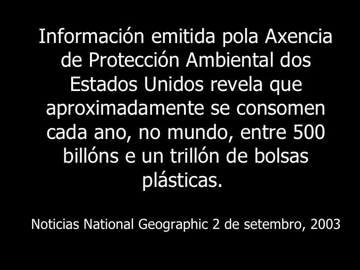 Información emitida pola Axencia de Protección Ambiental dos Estados Unidos revela que aproximadamente se consomen cada an...