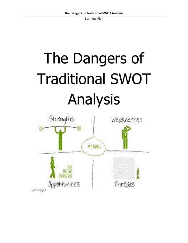 The Dangers of Traditional SWOT Analysis                Business Plan The Dangers ofTraditional SWOT    Analysis