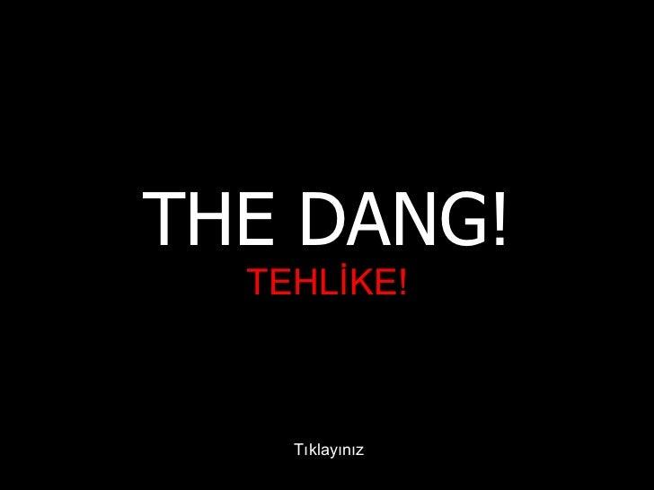 THE DANG! TEHLİKE! Tıklayınız