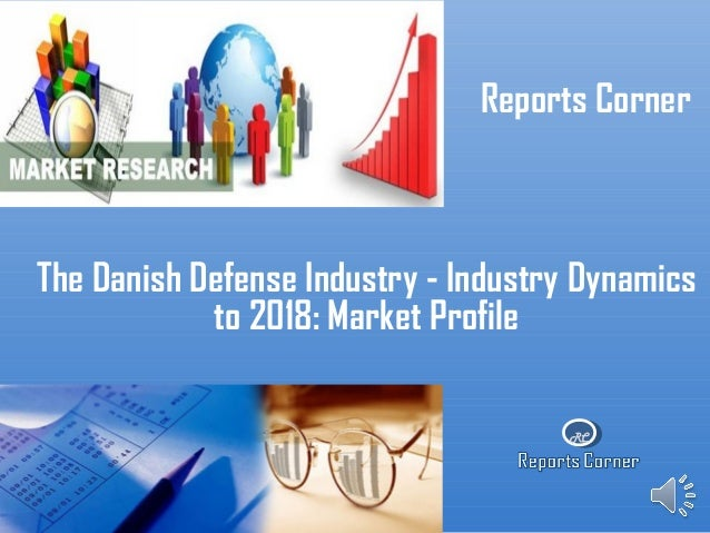 RC Reports Corner The Danish Defense Industry - Industry Dynamics to 2018: Market Profile