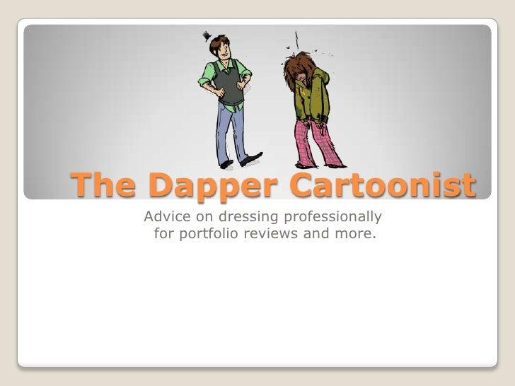 The Dapper Cartoonist   Advice on dressing professionally    for portfolio reviews and more.
