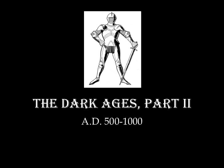 The Dark Ages, Part II A.D. 500-1000