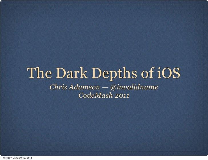 The Dark Depths of iOS                             Chris Adamson — @invalidname                                     CodeMa...