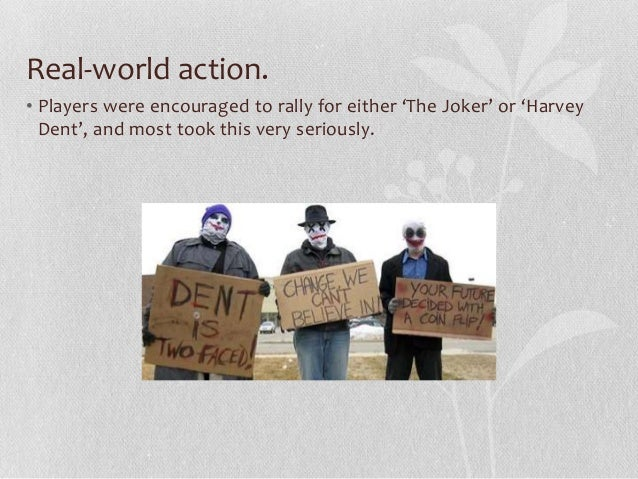 Real-world action. • Players were encouraged to rally for either 'The Joker' or 'Harvey Dent', and most took this very ser...