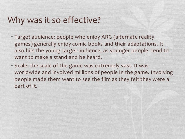 Why was it so effective? • Target audience: people who enjoy ARG (alternate reality games) generally enjoy comic books and...