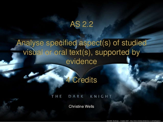 AS 2.2 Analyse specified aspect(s) of studied visual or oral text(s), supported by evidence 4 Credits Christine Wells