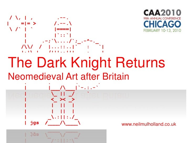 The Dark Knight Returns<br />Neomedieval Art after Britain<br />www.neilmulholland.co.uk<br />