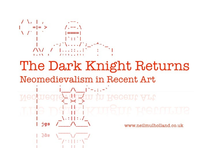 The Dark Knight Returns Neomedievalism in Recent Art                         www.neilmulholland.co.uk