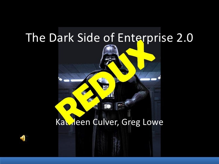 The Dark Side of Enterprise 2.0          Kathleen Culver, Greg Lowe