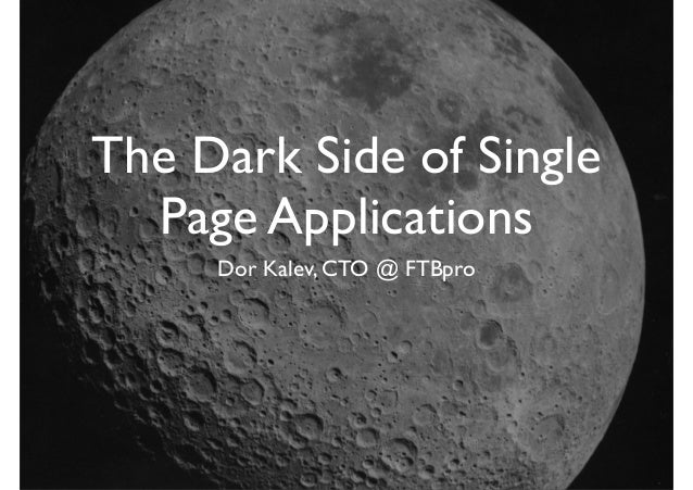 The Dark Side of Single Page Applications Dor Kalev, CTO @ FTBpro