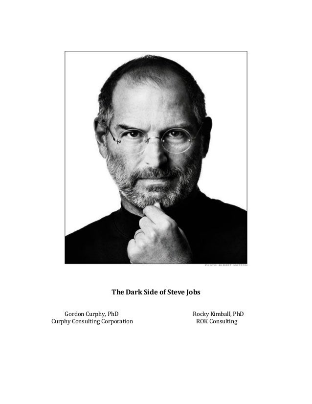 The Dark Side of Steve Jobs    Gordon Curphy, PhD                       Rocky Kimball, PhDCurphy Consulting Corporation   ...