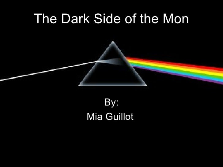 The Dark Side of the Mon By: Mia Guillot