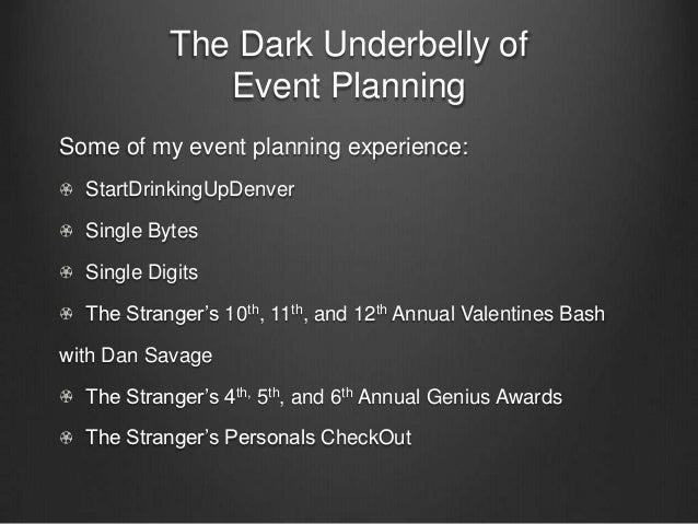 The Dark Underbelly of              Event PlanningSome of my event planning experience:  StartDrinkingUpDenver  Single Byt...
