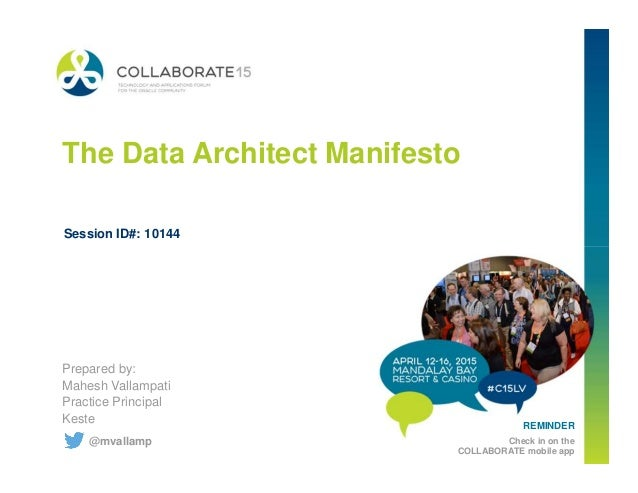 The Data Architect Manifesto Session ID#: 10144 REMINDER Check in on the COLLABORATE mobile app Prepared by: Mahesh Vallam...