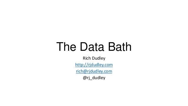 The Data BathRich Dudleyhttp://rjdudley.comrich@rjdudley.com@rj_dudley