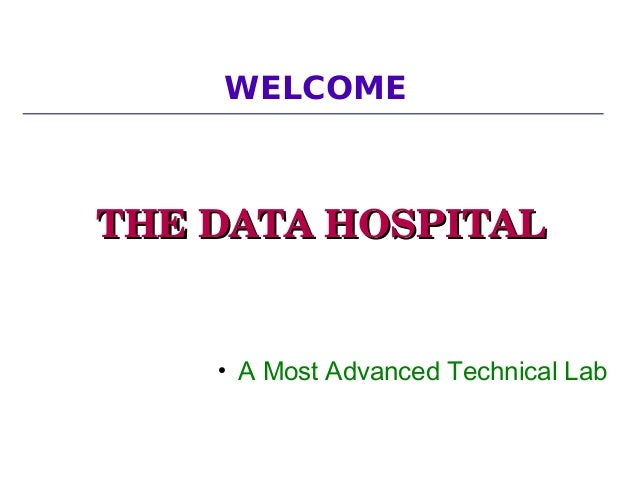 WELCOME THE DATA HOSPITALTHE DATA HOSPITAL ● A Most Advanced Technical Lab