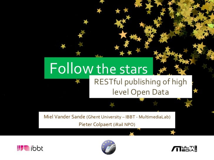 Follow  the stars RESTful publishing of high level Open Data Miel Vander Sande  (Ghent University – IBBT - MultimediaLab) ...