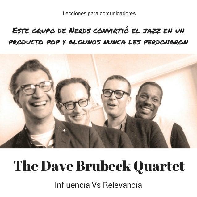 The Dave Brubeck Quartet Este grupo de Nerds convirti� el jazz en un producto pop y algunos nunca les perdonaron Influenci...