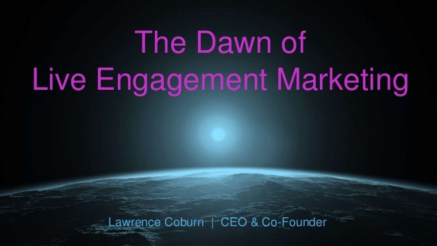 The Dawn of Live Engagement Marketing Lawrence Coburn | CEO & Co-Founder