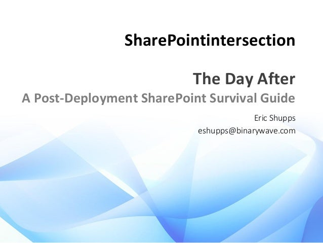 SharePointintersection The Day After A Post-Deployment SharePoint Survival Guide Eric Shupps eshupps@binarywave.com