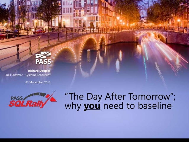 "Richard Douglas Dell Software - Systems Consultant 8th Movember 2013  ""The Day After Tomorrow""; why you need to baseline"