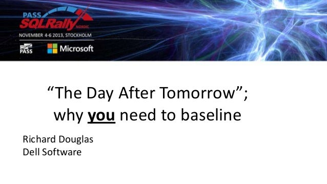 """""""The Day After Tomorrow""""; why you need to baseline Richard Douglas Dell Software"""