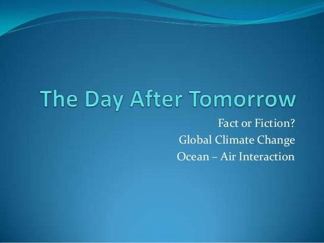 Fact or Fiction?Global Climate ChangeOcean – Air Interaction