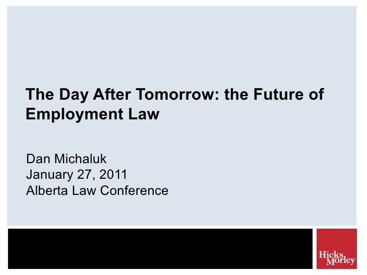 The Day After Tomorrow: the Future of Employment Law Dan Michaluk January 27, 2011 Alberta Law Conference