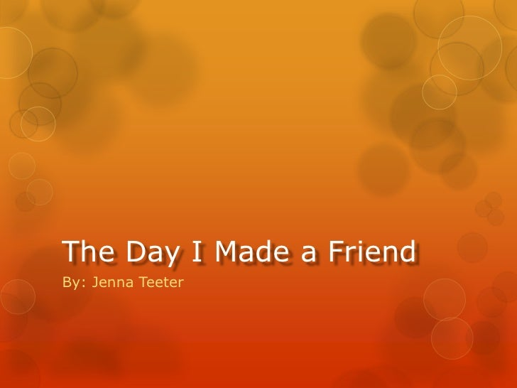 The Day I Made a Friend<br />By: Jenna Teeter<br />