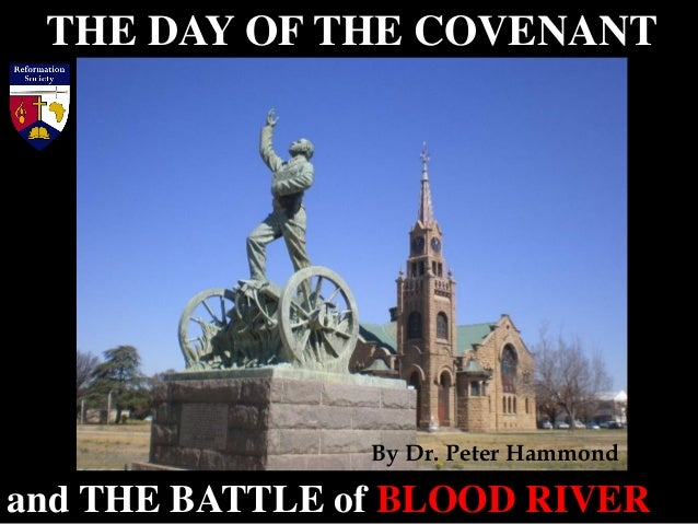 THE DAY OF THE COVENANT and THE BATTLE of BLOOD RIVER By Dr. Peter Hammond