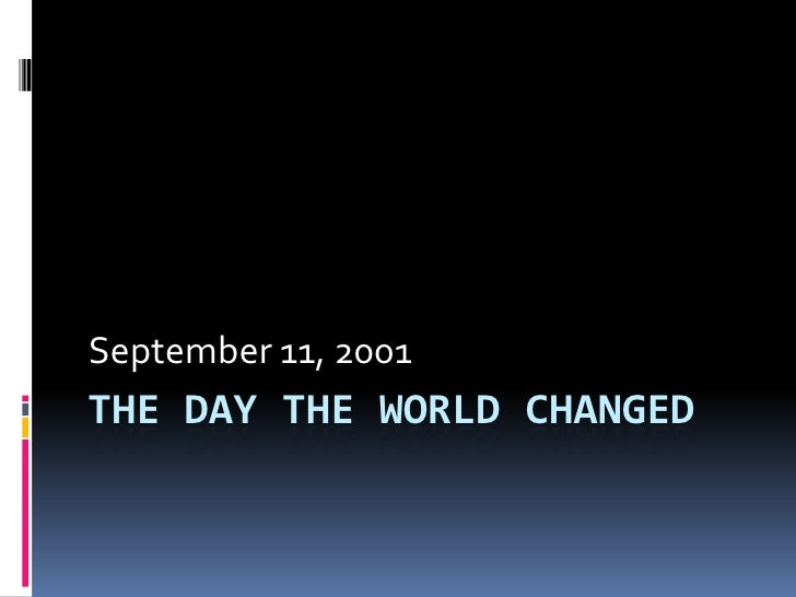 The Day The World Changed<br />September 11, 2001<br />