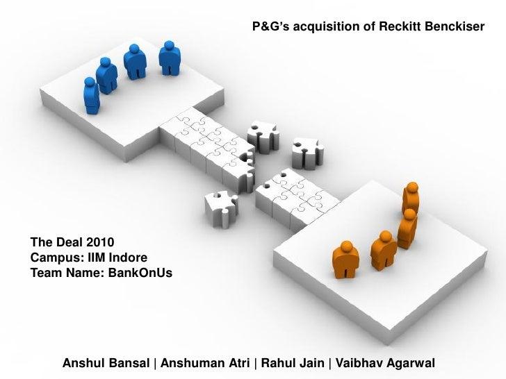 P&G's acquisition of Reckitt BenckiserThe Deal 2010Campus: IIM IndoreTeam Name: BankOnUs    Anshul Bansal | Anshuman Atri ...