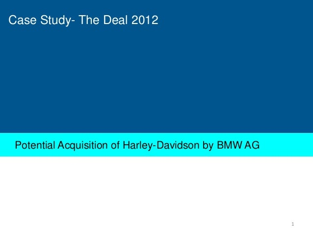 Case Study- The Deal 2012  Potential Acquisition of Harley-Davidson by BMW AG  1