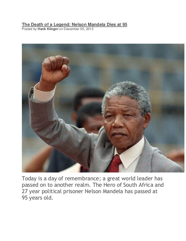 The Death of a Legend: Nelson Mandela Dies at 95 Posted by Hank Klinger on December 05, 2013  Today is a day of remembranc...