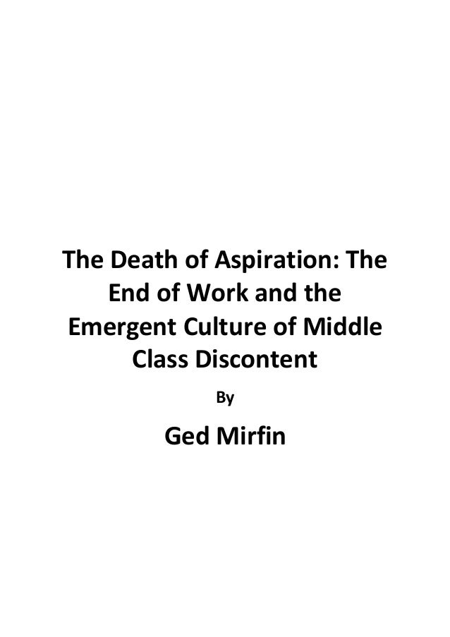 The Death of Aspiration: The End of Work and the Emergent Culture of Middle Class Discontent By Ged Mirfin