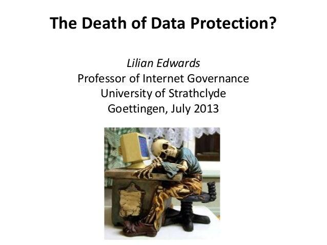 The Death of Data Protection? Lilian Edwards Professor of Internet Governance University of Strathclyde Goettingen, July 2...
