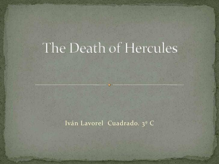 TheDeath of Hercules<br />Iván LavorelCuadrado. 3º C<br />