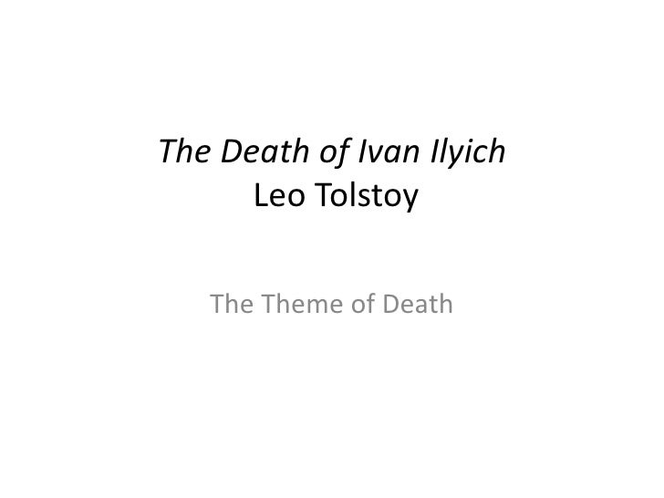 the death of ivan ilyich the death of ivan ilyich leo tolstoy <br >the theme