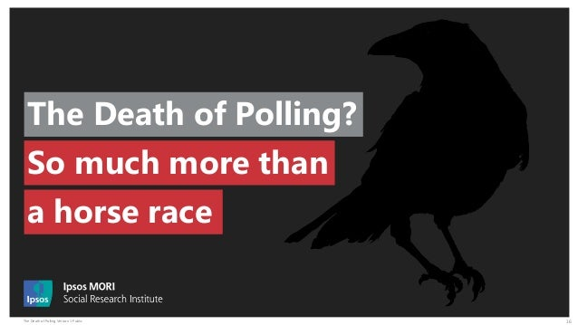 The Death of Polling Version 1 Public 16 The Death of Polling? So much more than a horse race