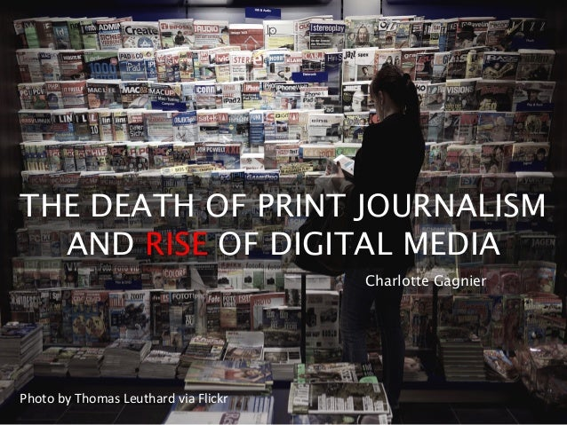 THE DEATH OF PRINT JOURNALISM AND RISE OF DIGITAL MEDIA Photo  by  Thomas  Leuthard  via  Flickr     Charlot...