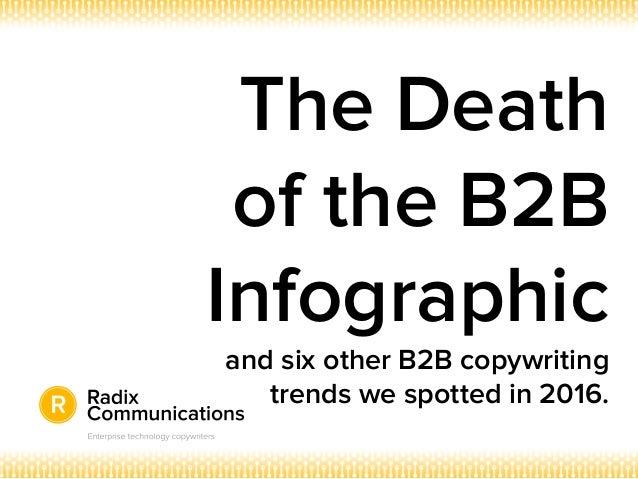 The Death of the B2B Infographic and six other B2B copywriting trends we spotted in 2016.