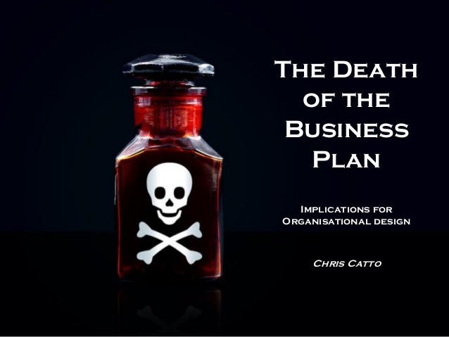The Death of the Business Plan Implications for Organisational design Chris Catto