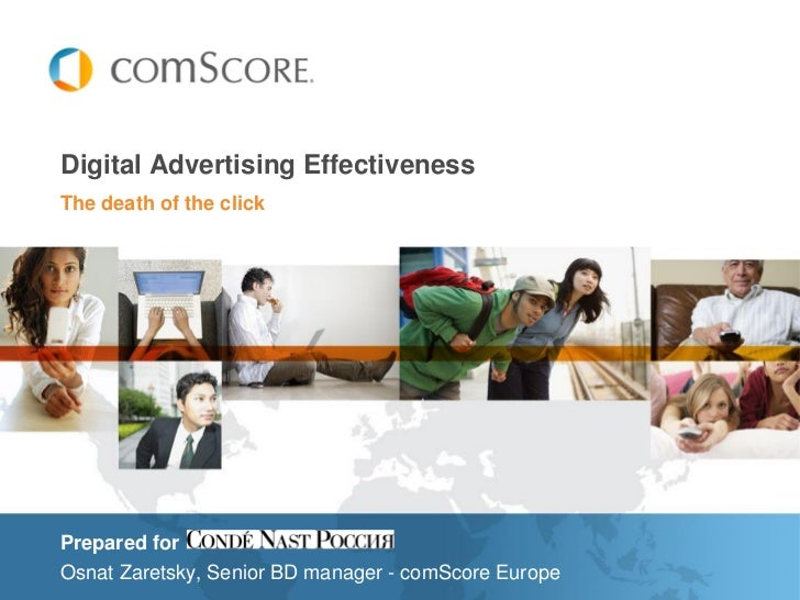 Digital Advertising EffectivenessThe death of the clickPrepared forOsnat Zaretsky, Senior BD manager - comScore Europe