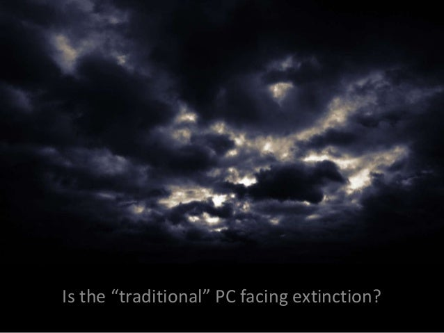 "Is the ""traditional"" PC facing extinction?"