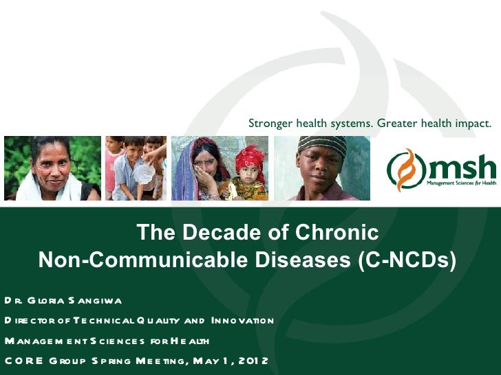 Stronger health systems. Greater health impact.              The Decade of Chronic       Non-Communicable Diseases (C-NCDs...