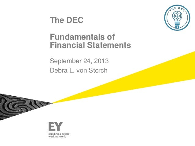 The DEC Fundamentals of Financial Statements September 24, 2013 Debra L. von Storch
