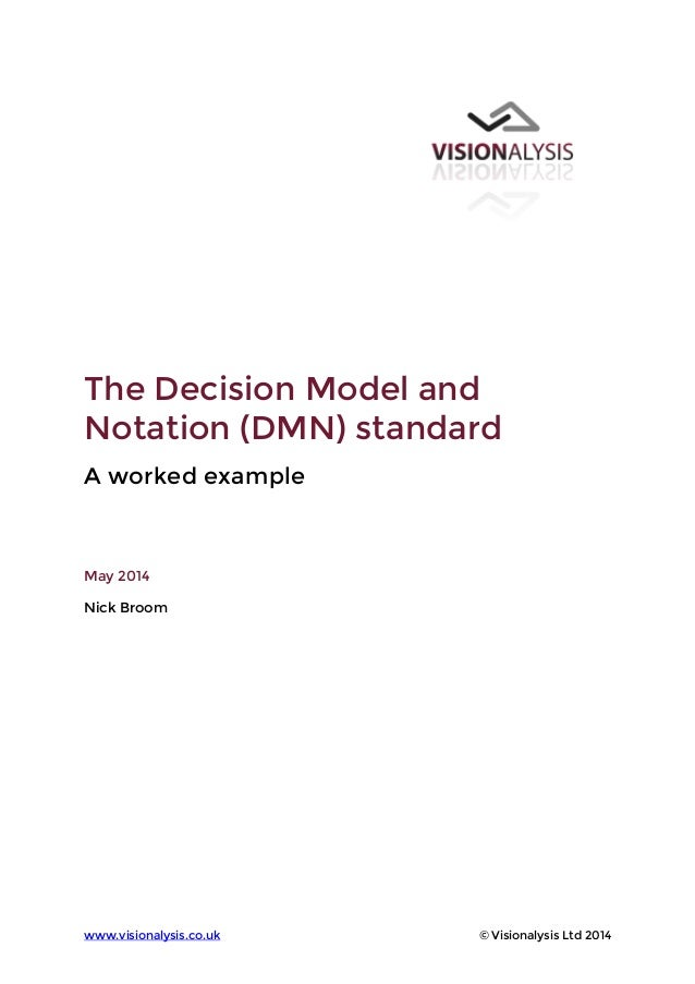 www.visionalysis.co.uk © Visionalysis Ltd 2014 The Decision Model and Notation (DMN) standard A worked example May 2014 Ni...